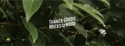 Tanner Goods x Bricks&Wood