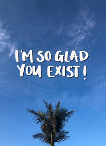 Glad You Exist Greeting Card