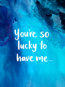 Lucky To Have Me (Blue) Greeting Card