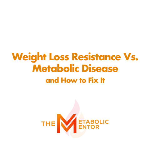 Weight Loss Resistance Vs. Metabolic Disease and How to Fix It - CLOSED