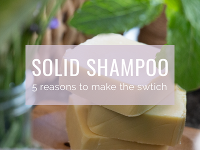 5 Reasons to Make the Switch to Solid Shampoo