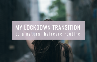 My Lockdown Transition To A Natural Haircare Routine
