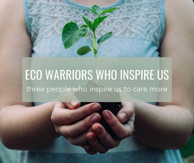 Eco Warriors Who Inspire Us
