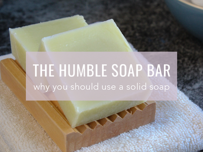 The Humble Soap Bar: Reasons to use a Solid Soap