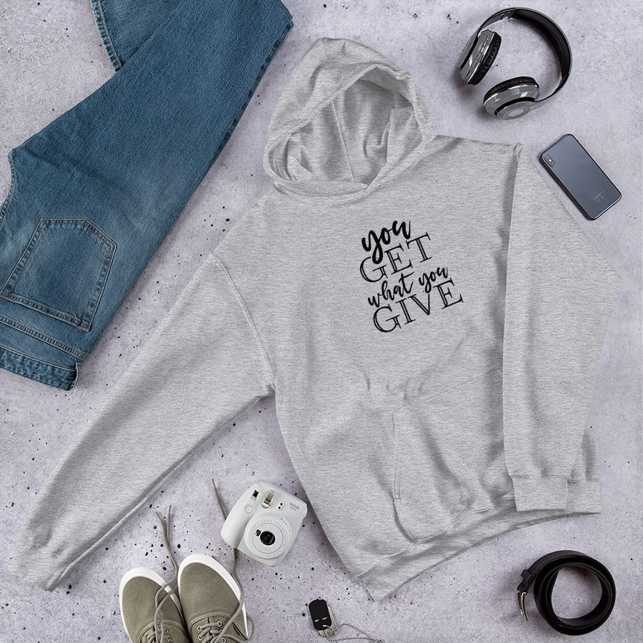 You Get What You Give - Inspirational Unisex Hoodie