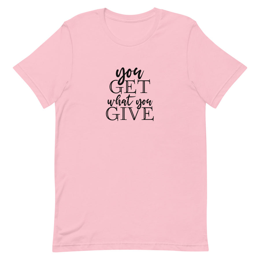 You Get What You Give - Inspirational Short-Sleeve Unisex T-Shirt