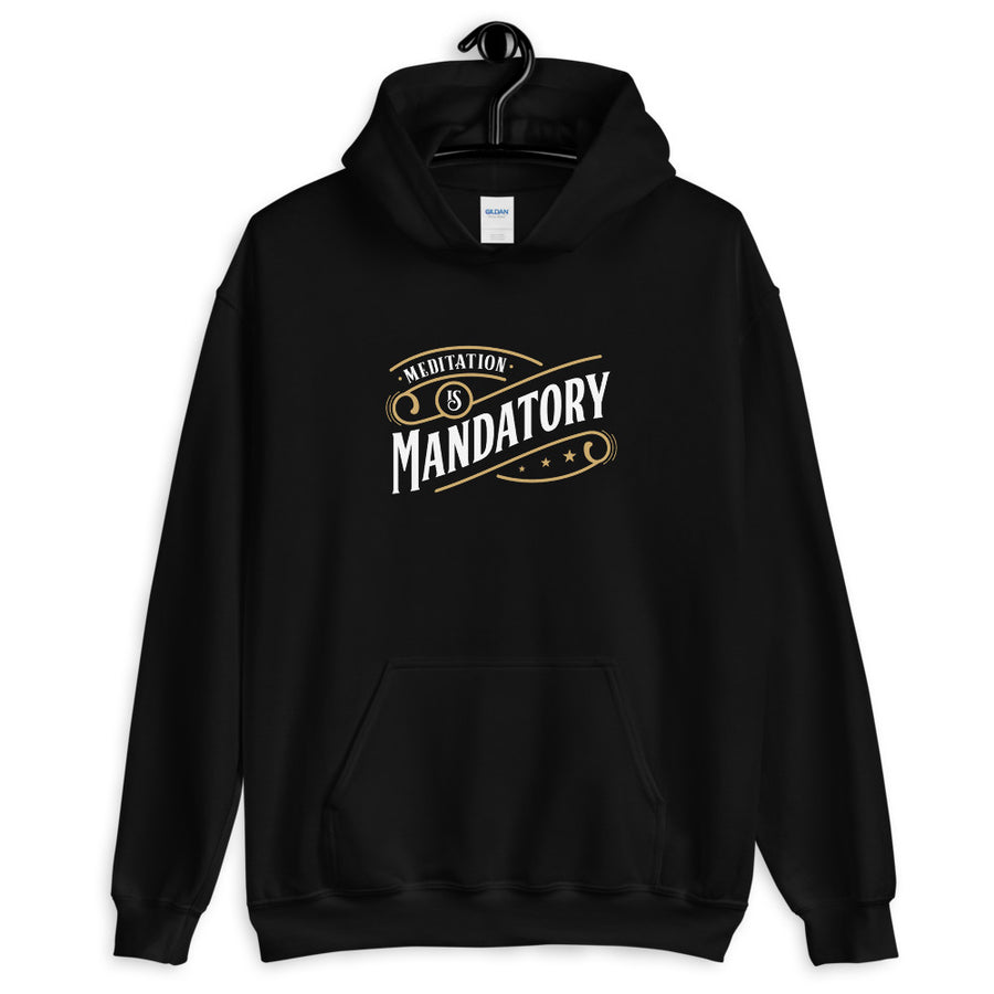 Meditation Is Mandatory - Inspirational Unisex Hoodie