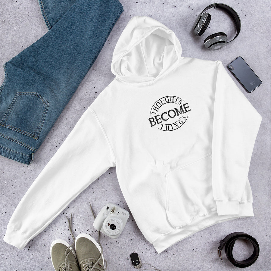 Thoughts Become Things - Inspirational Unisex Hoodie