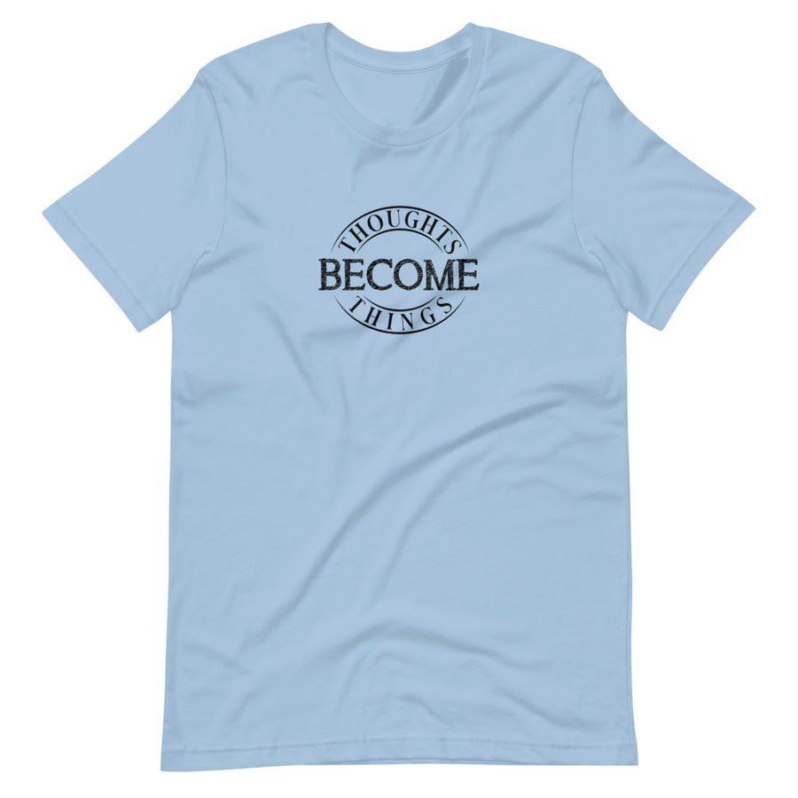 Thoughts Become Things - InspirationalUnisex T-Shirt