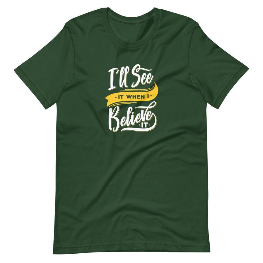 I'll See It When I Believe It - Inspirational Short-Sleeve Unisex T-Shirt