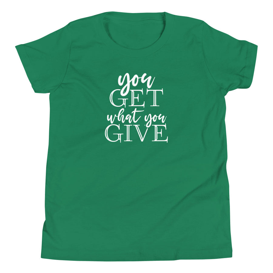 You Get What You Give - Inspirational Kids Short Sleeve T-Shirt