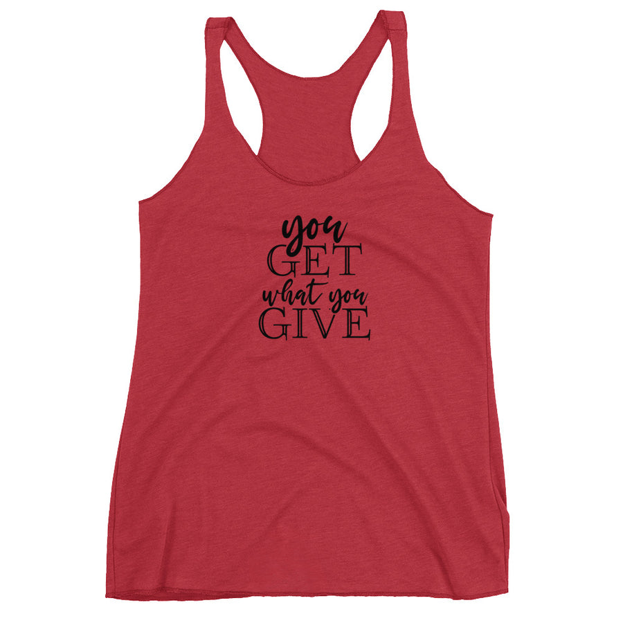 You Get What You Give - Inspirational Ladies' Racerback Tank