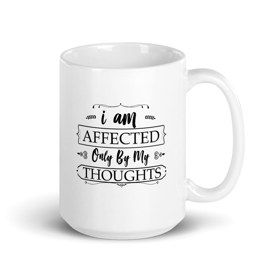 I Am Affected Only By My Thoughts - Law of Attraction - Inspirational Mug