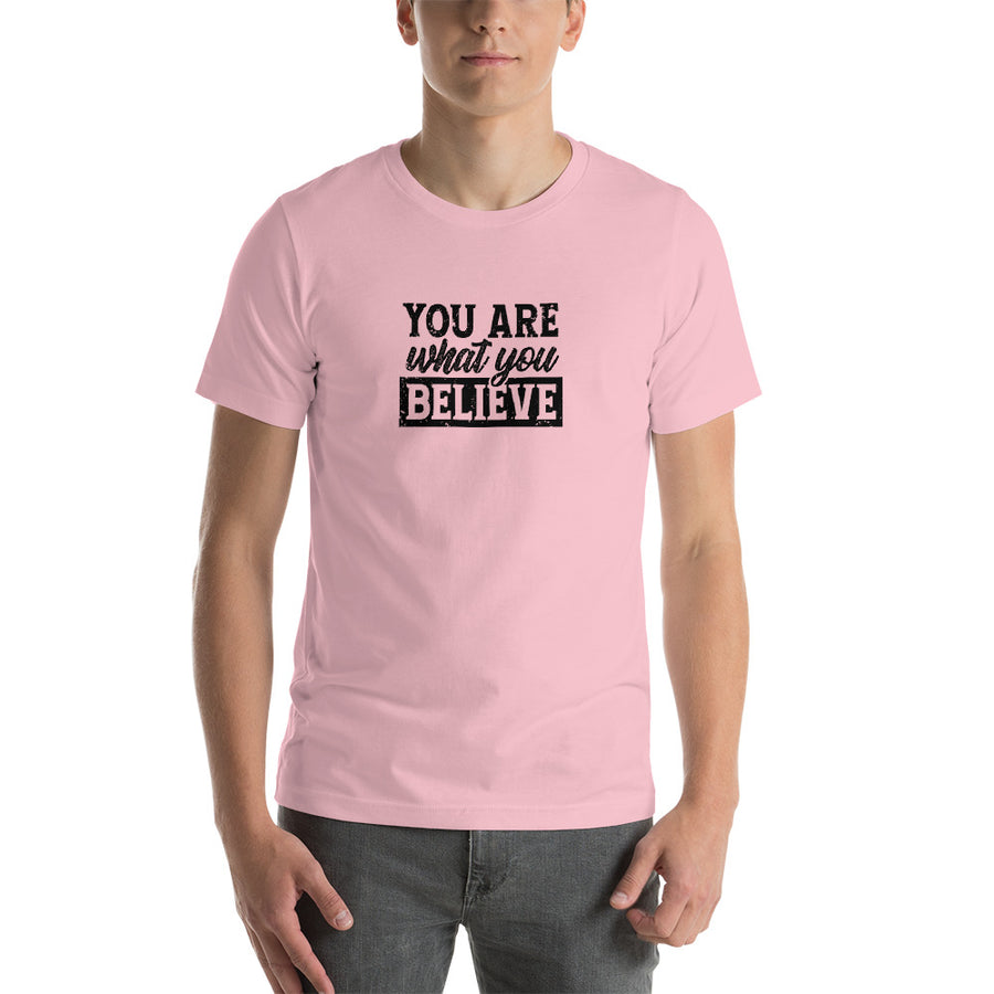 You Are What You Believe - Inspirational Unisex T-Shirt