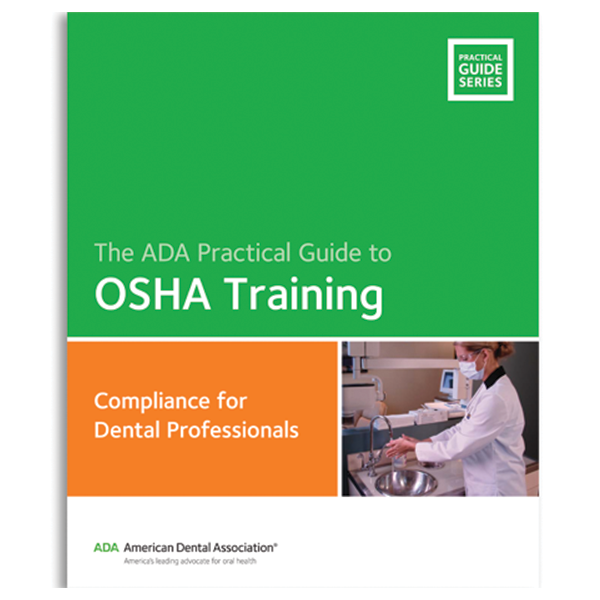 The ADA Practical Guide to OSHA Training: Compliance for Dental Professionals