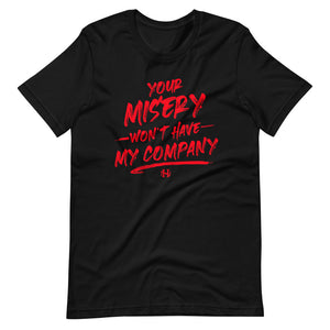 Your misery wont have my company Tee