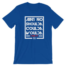 Load image into Gallery viewer, Aint No Shoulda Coulda H9NU T-Shirt