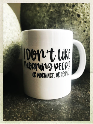 I Don't Like Morning People. Or Mornings. Or People mug