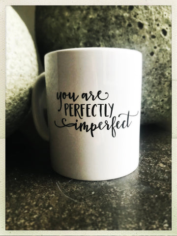 You Are Perfectly Imperfect mug