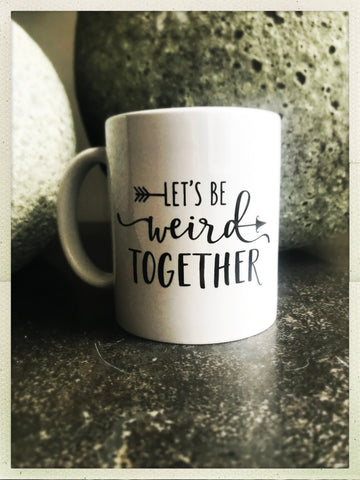 Let's Be Weird Together mug