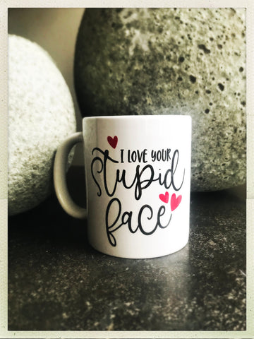 I Love Your Stupid Face mug