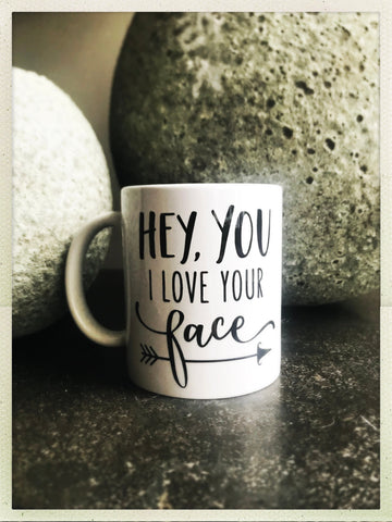 Hey You I Love Your Face mug