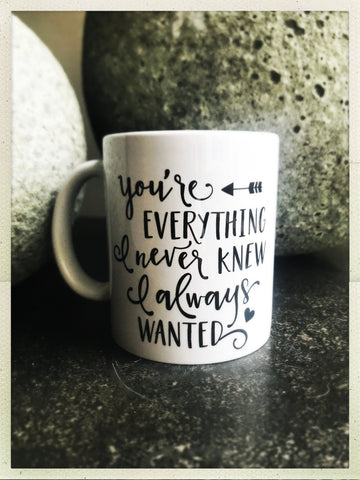 You're Everything I Never Knew I Always Wanted mug