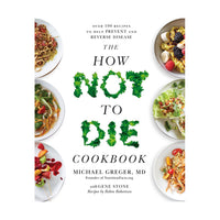 How Not To Die Cookbook - Over 100 Recipes to Help Prevent and Reverse Disease