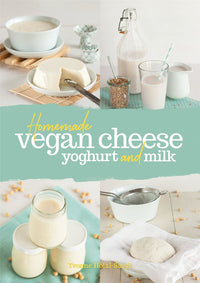 Books - Homemade Vegan Cheese Yoghurt & Milk - Yvonne Holzl-singh