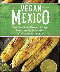 Books - Vegan Mexico - Soul-Satisfying Regional Recipes From Tamales To Tostadas