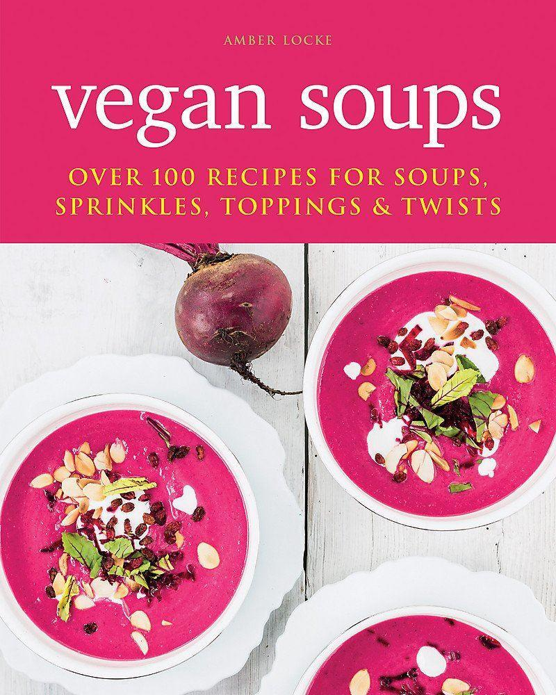 Books - Vegan Soups: Over 100 Recipes For Soups, Sprinkles, Toppings & Twists - Amber Locke