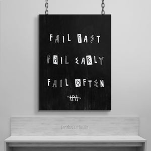 FAIL FAST. FAIL EARLY. FAIL OFTEN.