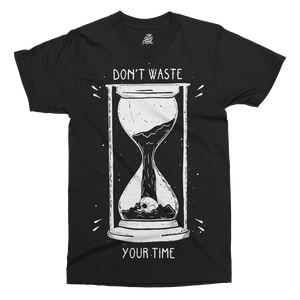 Don't Waste Your Time Printed T-Shirt - UpShirtCreek