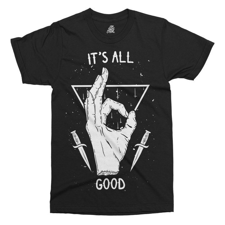 It's All Good Printed T-Shirt - UpShirtCreek