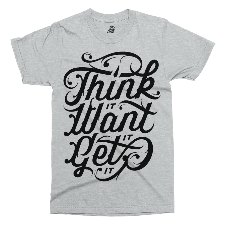 Think It Want It Get It Printed T-Shirt