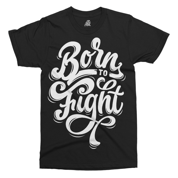 Born To Fight Printed T-Shirt - UpShirtCreek