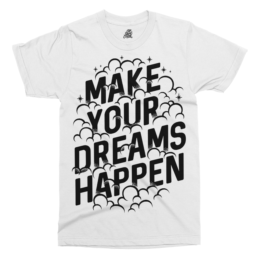 Make Dreams Happen Printed T-Shirt - UpShirtCreek