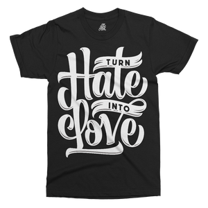 Turn Hate In To Love Printed T-Shirt - UpShirtCreek