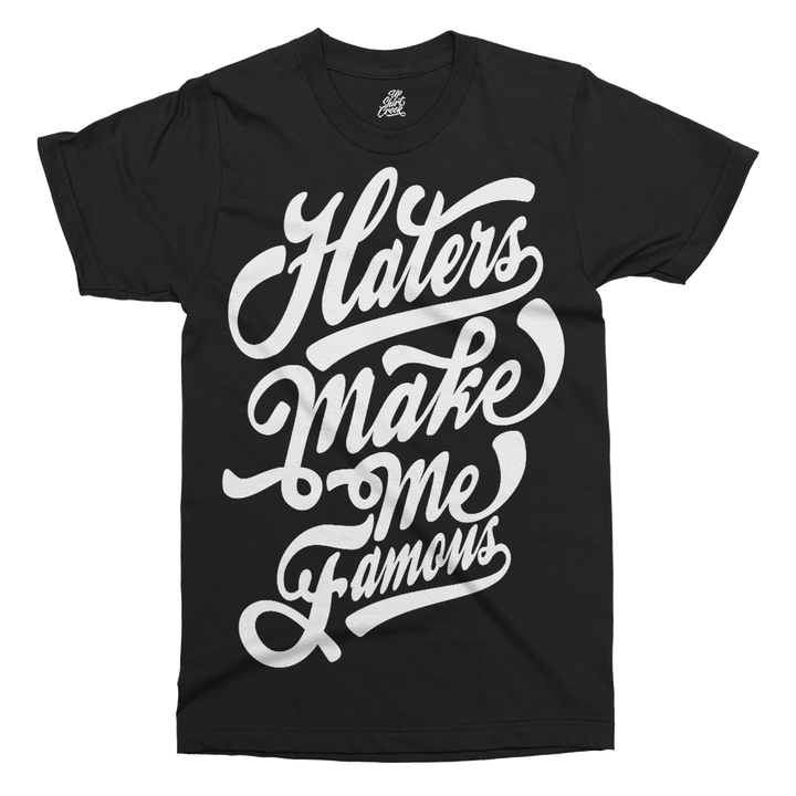 Haters Make Me Famous Printed T-Shirt - UpShirtCreek