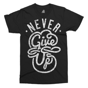 Never Give Up Printed T-Shirt - UpShirtCreek
