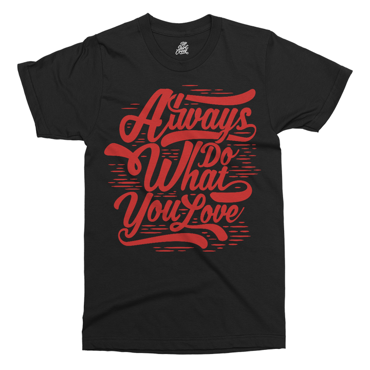 Always Do What You Love Printed T-Shirt - UpShirtCreek