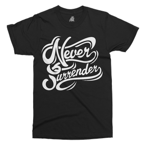 Never Surrender Printed T-Shirt - UpShirtCreek