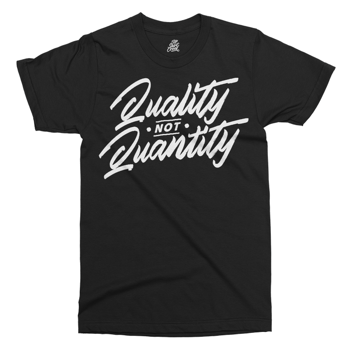 Quality Not Quantity Printed T-Shirt - UpShirtCreek
