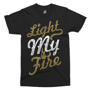 Light My Fire Printed T-Shirt - UpShirtCreek