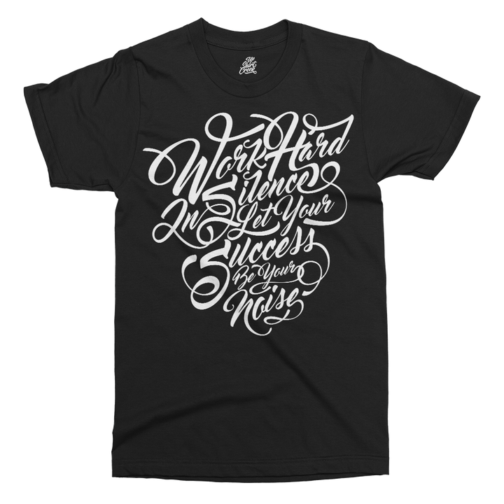 Work Hard In Silence Printed T-Shirt - UpShirtCreek