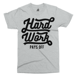 Hard Work Pays Off Printed T-Shirt - UpShirtCreek