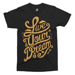 Live Your Dream Printed T-Shirt - UpShirtCreek