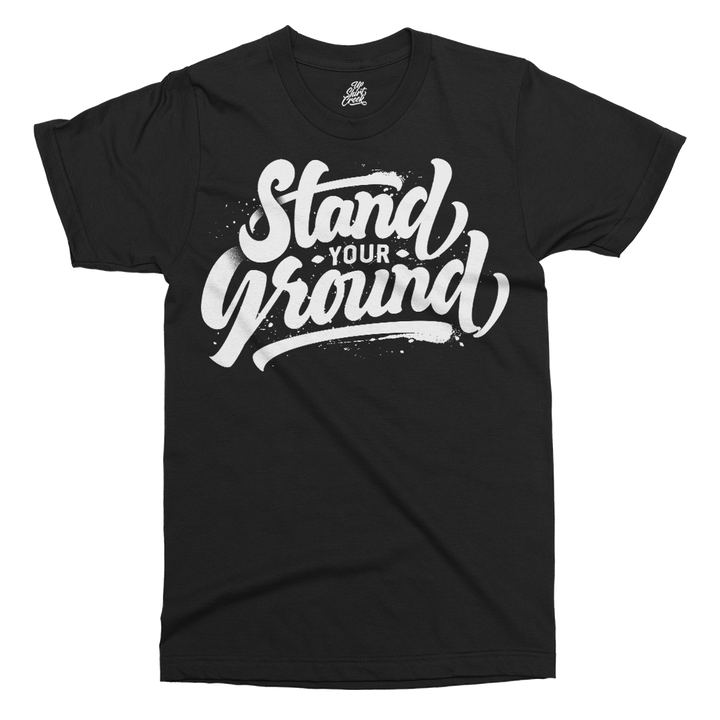 Stand Your Ground Printed T-Shirt - UpShirtCreek