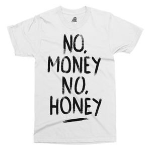 No Money No Honey Printed T-Shirt - UpShirtCreek