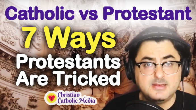 Catholic vs. Protestant - 7 Ways Protestants Are Tricked